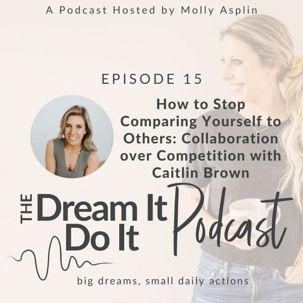 How to Stop Comparing Yourself to Others – Collaboration Over Competition with Guest Caitlin Brown