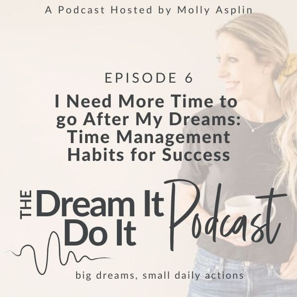 I Need More TIME To Go After My Dreams – Time Management Habits For Success